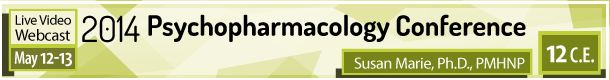 2014 Psychopharmacology Conference Susan Marie, Ph.D., PMHNP 12 C.E. Live Video Webcast May 12-13